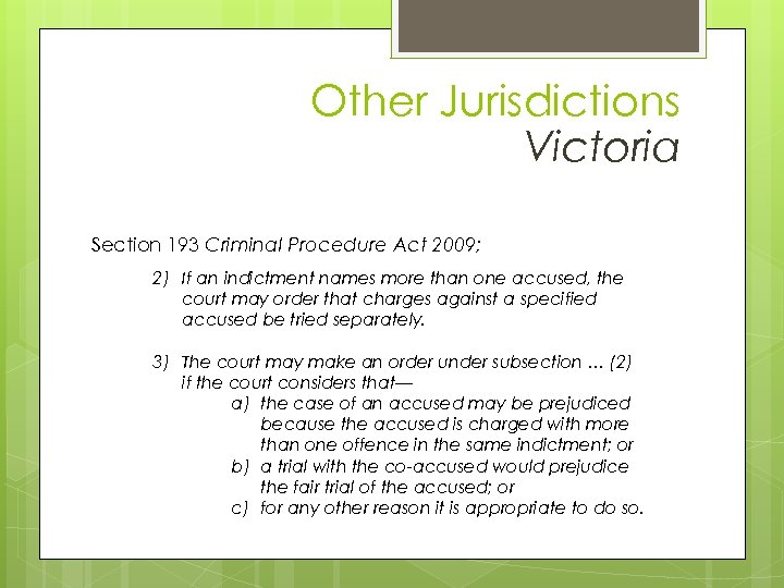 Other Jurisdictions & Victoria Section 193 Criminal Procedure Act 2009; 2) If an indictment
