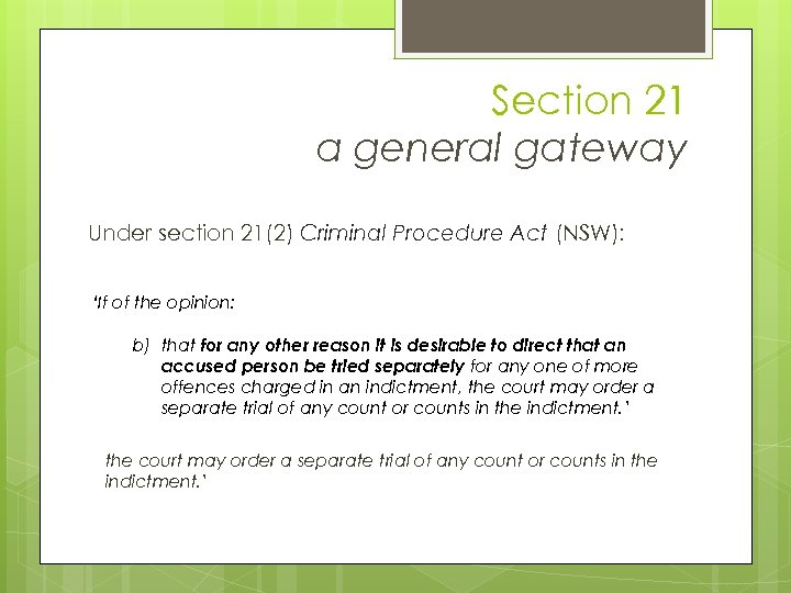 Section 21 a general gateway Under section 21(2) Criminal Procedure Act (NSW): 'If of