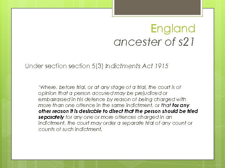 England ancester of s 21 Under section 5(3) Indictments Act 1915 'Where, before trial,