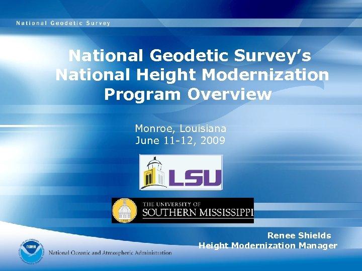 National Geodetic Survey's National Height Modernization Program Overview Monroe, Louisiana June 11 -12, 2009