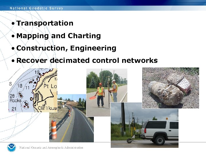 • Transportation • Mapping and Charting • Construction, Engineering • Recover decimated control