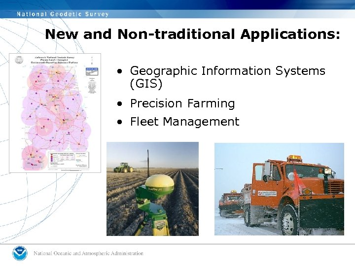 New and Non-traditional Applications: • Geographic Information Systems (GIS) • Precision Farming • Fleet