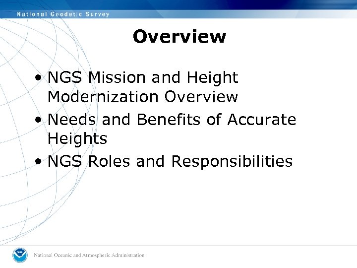 Overview • NGS Mission and Height Modernization Overview • Needs and Benefits of Accurate