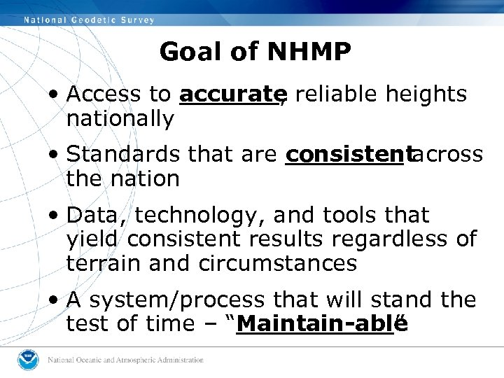 Goal of NHMP • Access to accurate reliable heights , nationally • Standards that