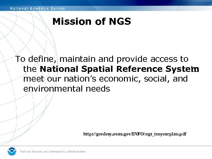 Mission of NGS To define, maintain and provide access to the National Spatial Reference