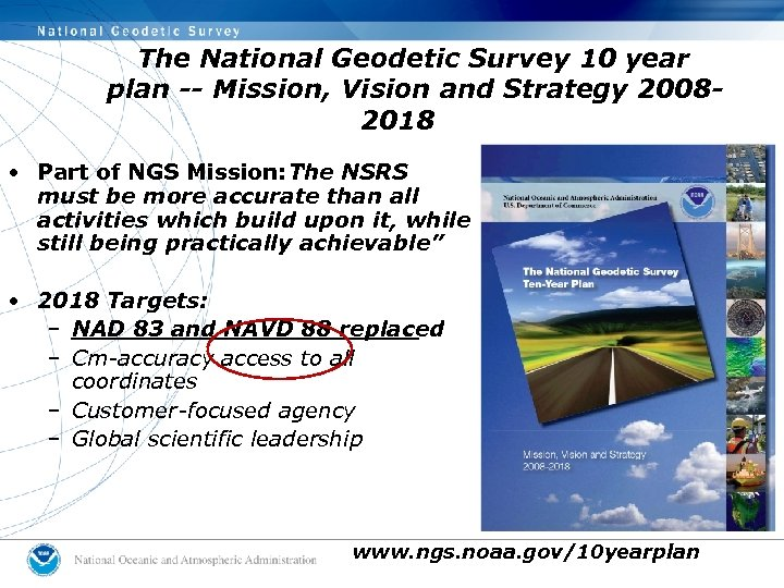 The National Geodetic Survey 10 year plan -- Mission, Vision and Strategy 20082018 •