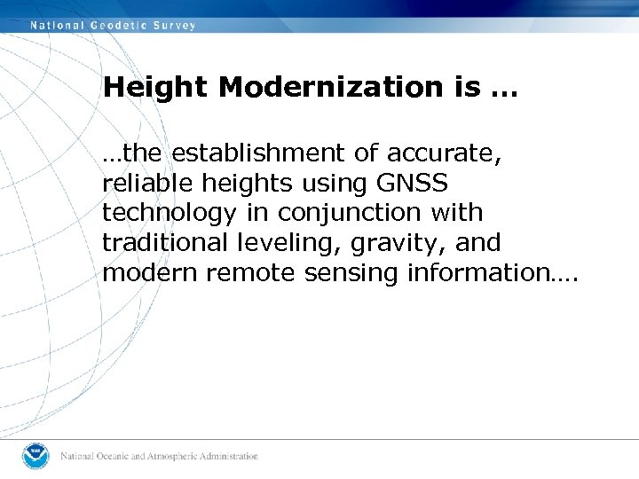 Height Modernization is … …the establishment of accurate, reliable heights using GNSS technology in