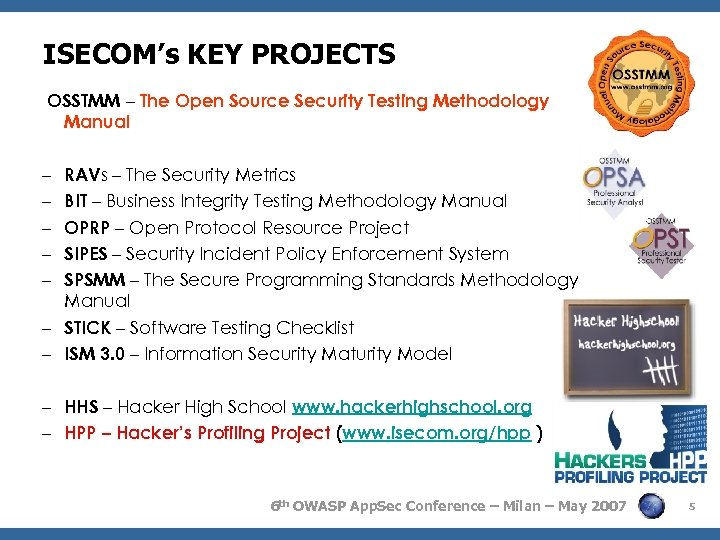 ISECOM's KEY PROJECTS OSSTMM – The Open Source Security Testing Methodology Manual RAVs –