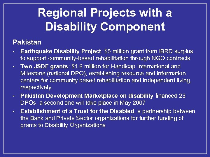 Regional Projects with a Disability Component Pakistan - - Earthquake Disability Project: $5 million