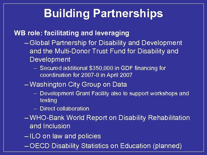 Building Partnerships WB role: facilitating and leveraging – Global Partnership for Disability and Development