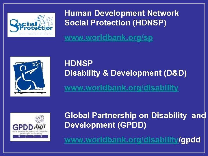 Human Development Network Social Protection (HDNSP) www. worldbank. org/sp HDNSP Disability & Development (D&D)