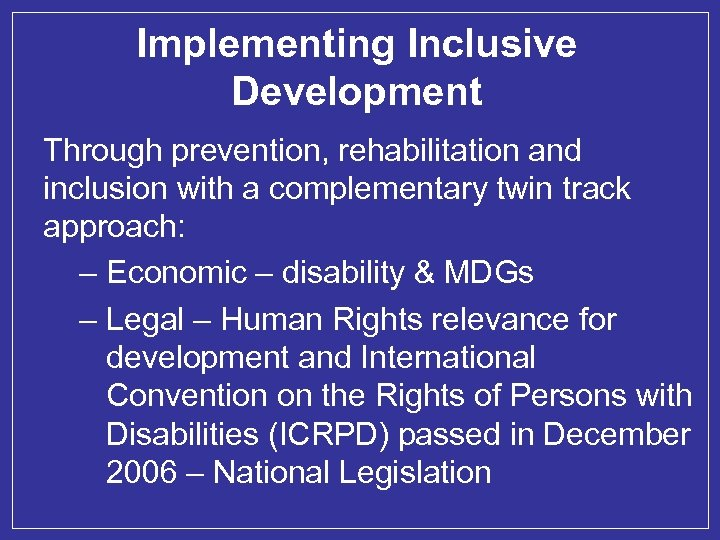 Implementing Inclusive Development Through prevention, rehabilitation and inclusion with a complementary twin track approach: