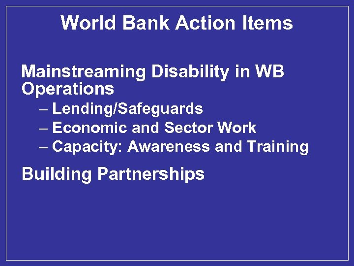 World Bank Action Items Mainstreaming Disability in WB Operations – Lending/Safeguards – Economic and