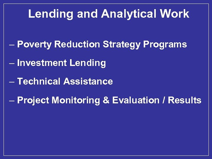 Lending and Analytical Work – Poverty Reduction Strategy Programs – Investment Lending – Technical