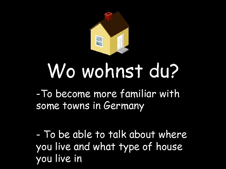 Wo wohnst du? -To become more familiar with some towns in Germany - To