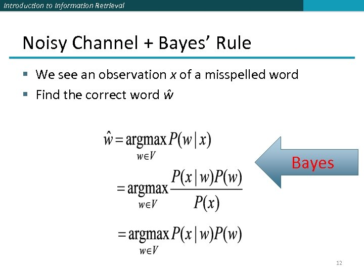 Introduction to Information Retrieval Noisy Channel + Bayes' Rule § We see an observation