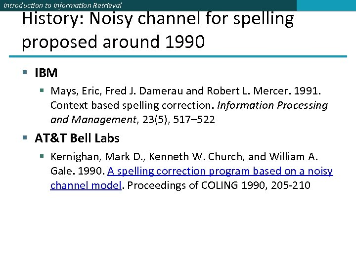 Introduction to Information Retrieval History: Noisy channel for spelling proposed around 1990 § IBM