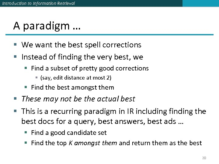 Introduction to Information Retrieval A paradigm … § We want the best spell corrections