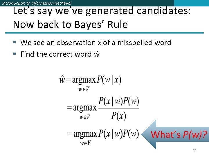 Introduction to Information Retrieval Let's say we've generated candidates: Now back to Bayes' Rule