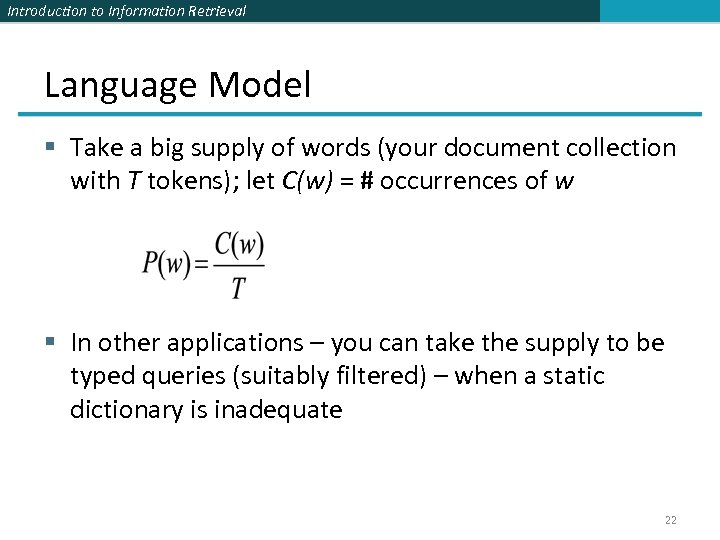 Introduction to Information Retrieval Language Model § Take a big supply of words (your