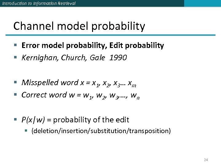 Introduction to Information Retrieval Channel model probability § Error model probability, Edit probability §