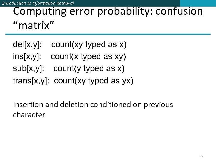 "Introduction to Information Retrieval Computing error probability: confusion ""matrix"" del[x, y]: count(xy typed as"
