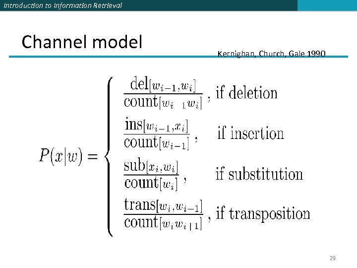 Introduction to Information Retrieval Channel model Kernighan, Church, Gale 1990 29