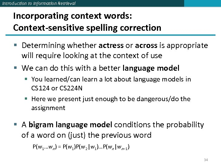 Introduction to Information Retrieval Incorporating context words: Context-sensitive spelling correction § Determining whether actress