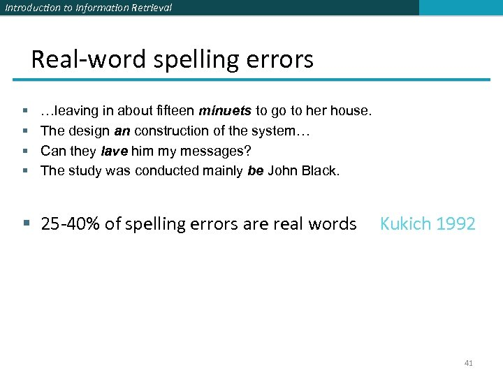 Introduction to Information Retrieval Real-word spelling errors § § …leaving in about fifteen minuets