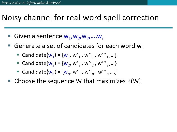 Introduction to Information Retrieval Noisy channel for real-word spell correction § Given a sentence