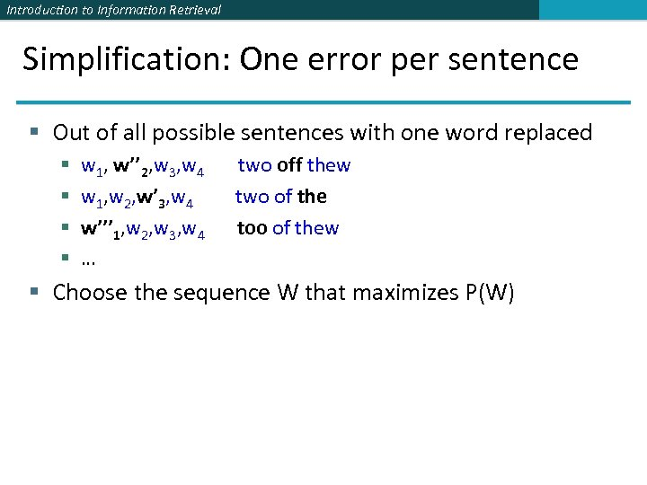 Introduction to Information Retrieval Simplification: One error per sentence § Out of all possible