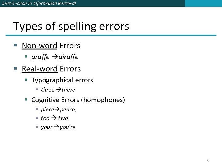 Introduction to Information Retrieval Types of spelling errors § Non-word Errors § graffe giraffe