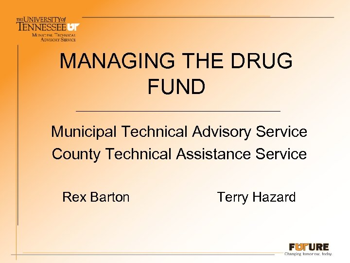 MANAGING THE DRUG FUND Municipal Technical Advisory Service County Technical Assistance Service Rex Barton