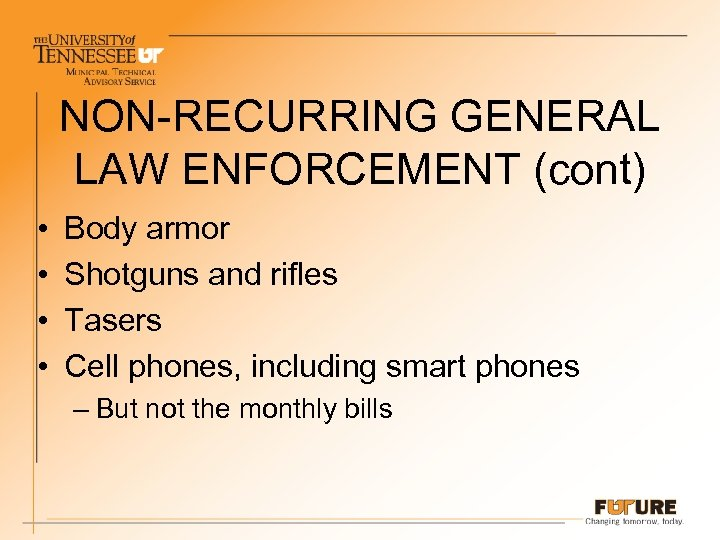 NON-RECURRING GENERAL LAW ENFORCEMENT (cont) • • Body armor Shotguns and rifles Tasers Cell