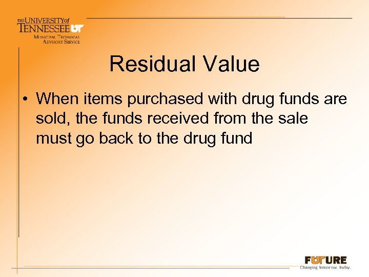 Residual Value • When items purchased with drug funds are sold, the funds received