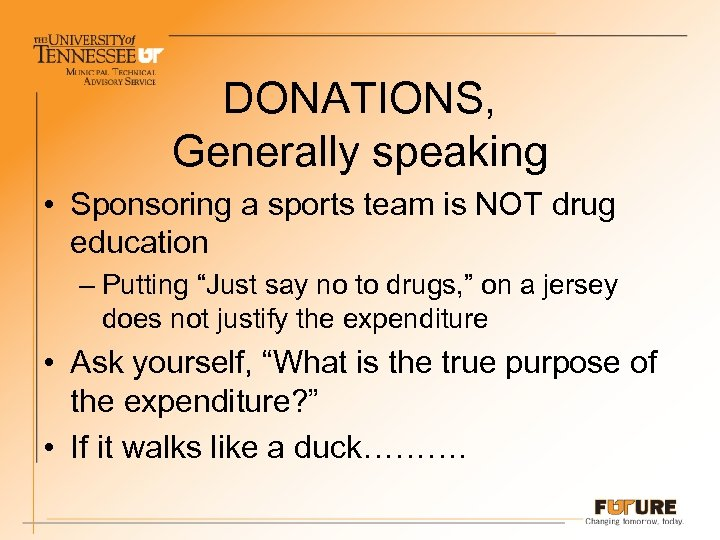 DONATIONS, Generally speaking • Sponsoring a sports team is NOT drug education – Putting