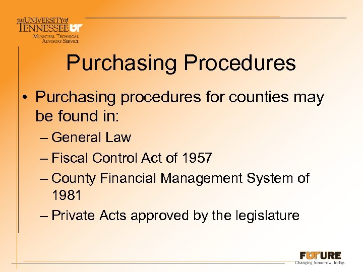 Purchasing Procedures • Purchasing procedures for counties may be found in: – General Law