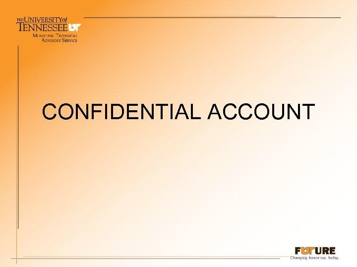 CONFIDENTIAL ACCOUNT