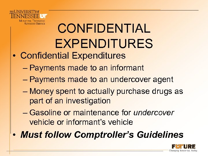 CONFIDENTIAL EXPENDITURES • Confidential Expenditures – Payments made to an informant – Payments made