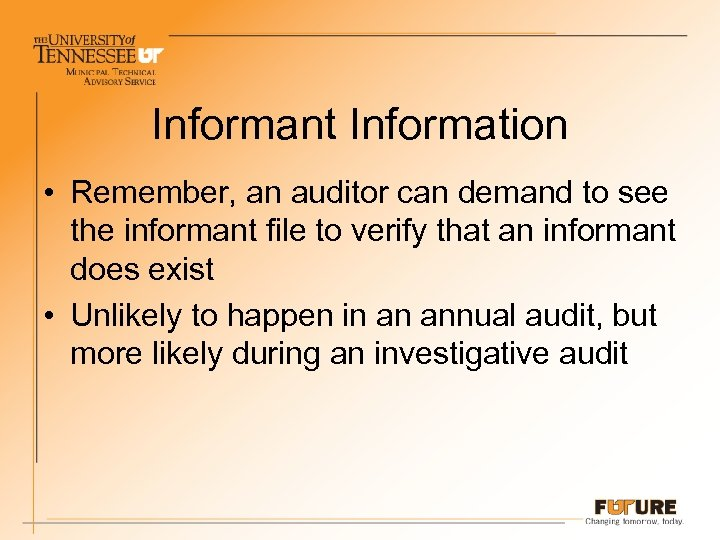 Informant Information • Remember, an auditor can demand to see the informant file to