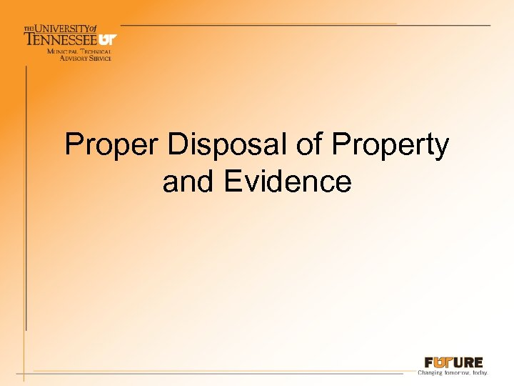Proper Disposal of Property and Evidence