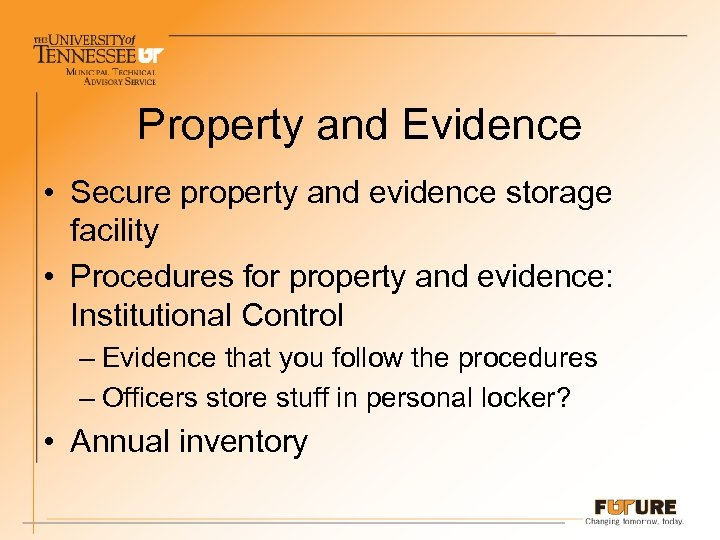 Property and Evidence • Secure property and evidence storage facility • Procedures for property