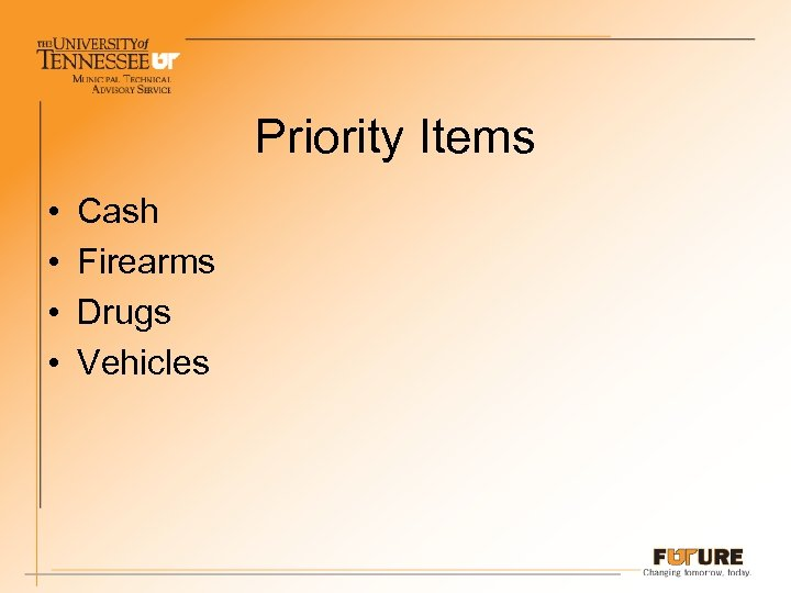 Priority Items • • Cash Firearms Drugs Vehicles