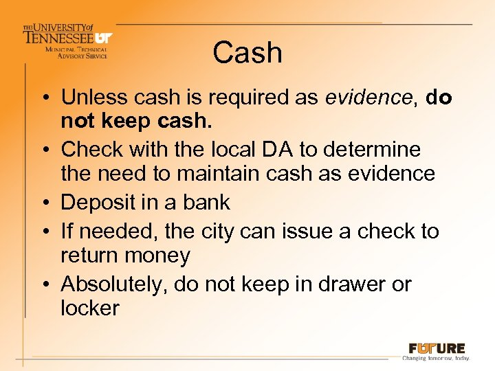 Cash • Unless cash is required as evidence, do not keep cash. • Check