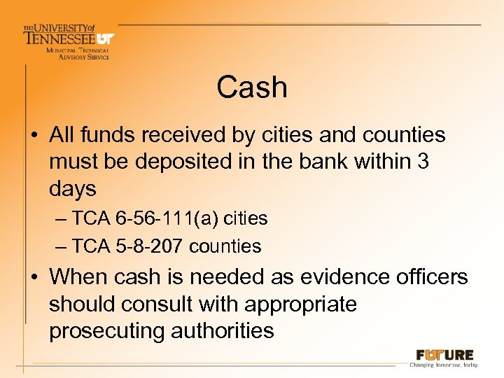 Cash • All funds received by cities and counties must be deposited in the