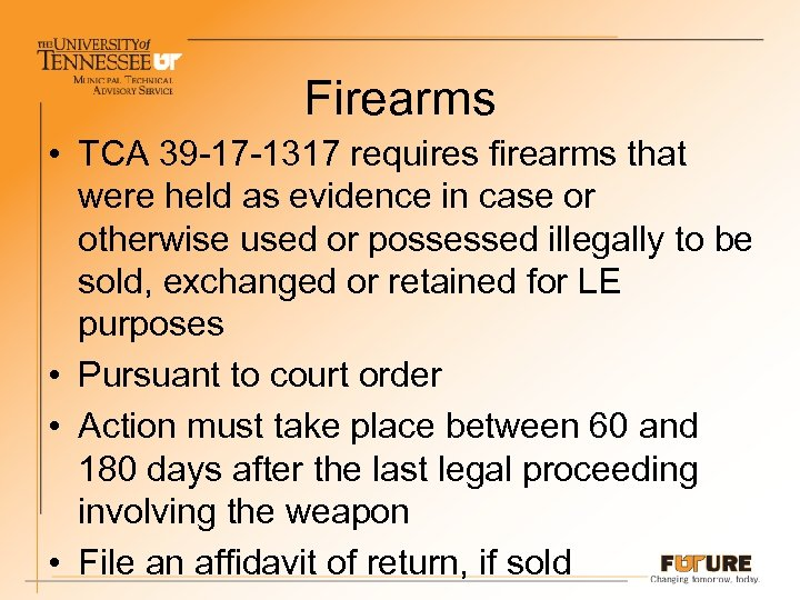 Firearms • TCA 39 -17 -1317 requires firearms that were held as evidence in