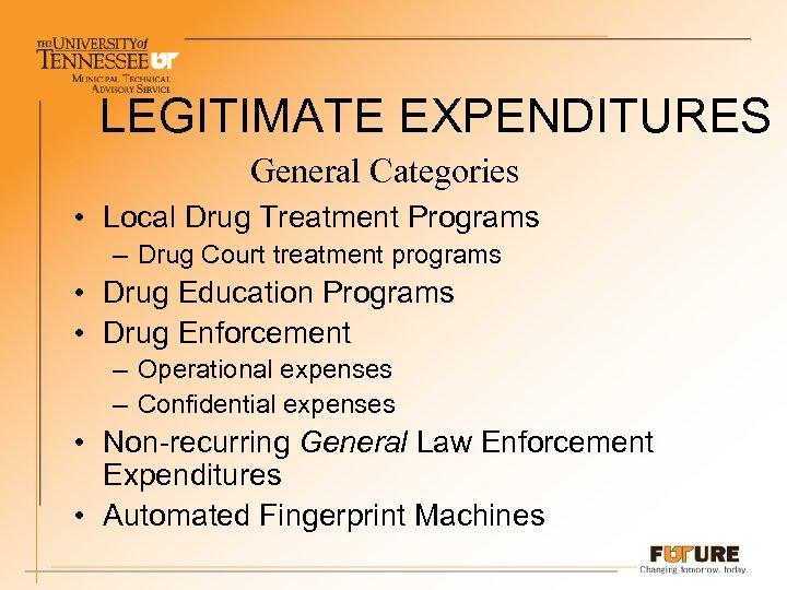 LEGITIMATE EXPENDITURES General Categories • Local Drug Treatment Programs – Drug Court treatment programs