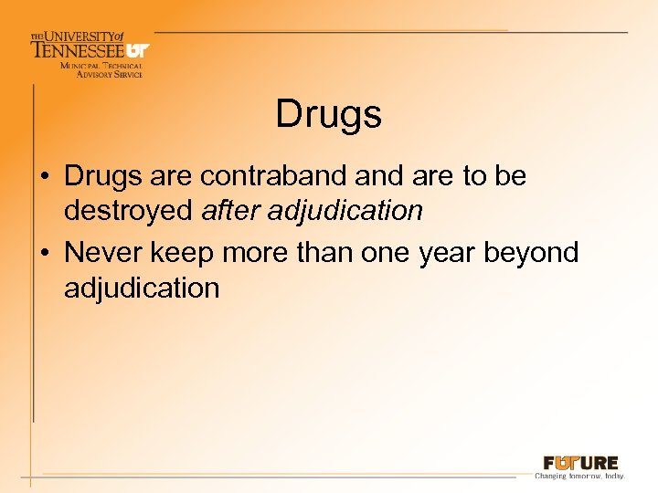 Drugs • Drugs are contraband are to be destroyed after adjudication • Never keep