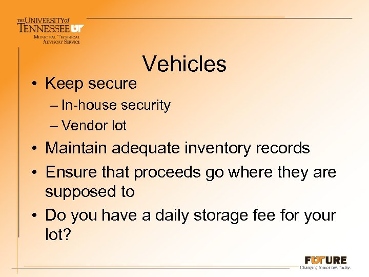 • Keep secure Vehicles – In-house security – Vendor lot • Maintain adequate