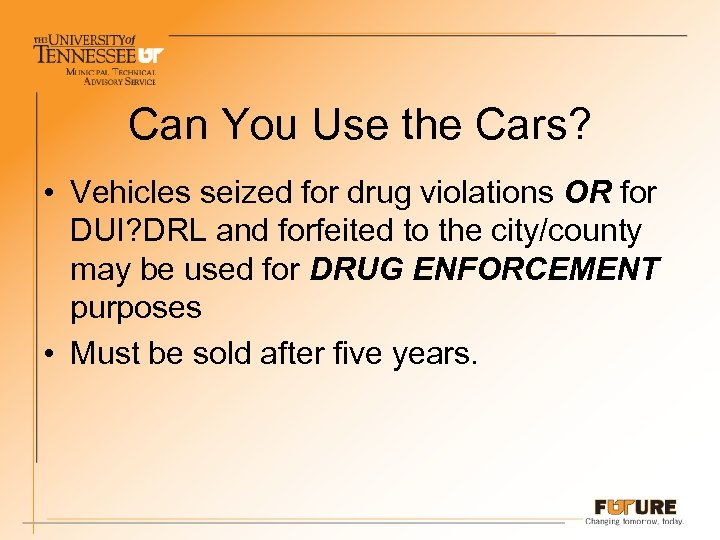 Can You Use the Cars? • Vehicles seized for drug violations OR for DUI?